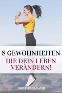 8 Gewohnheiten, die dein Leben verändern. Probier es aus, du wirst es nicht bereuen!