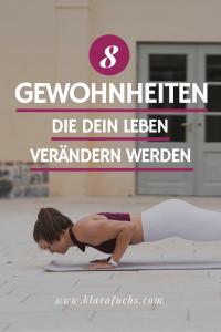 8 Gewohnheiten, die dein Leben verändern werden. Tipps von Klara Fuchs!