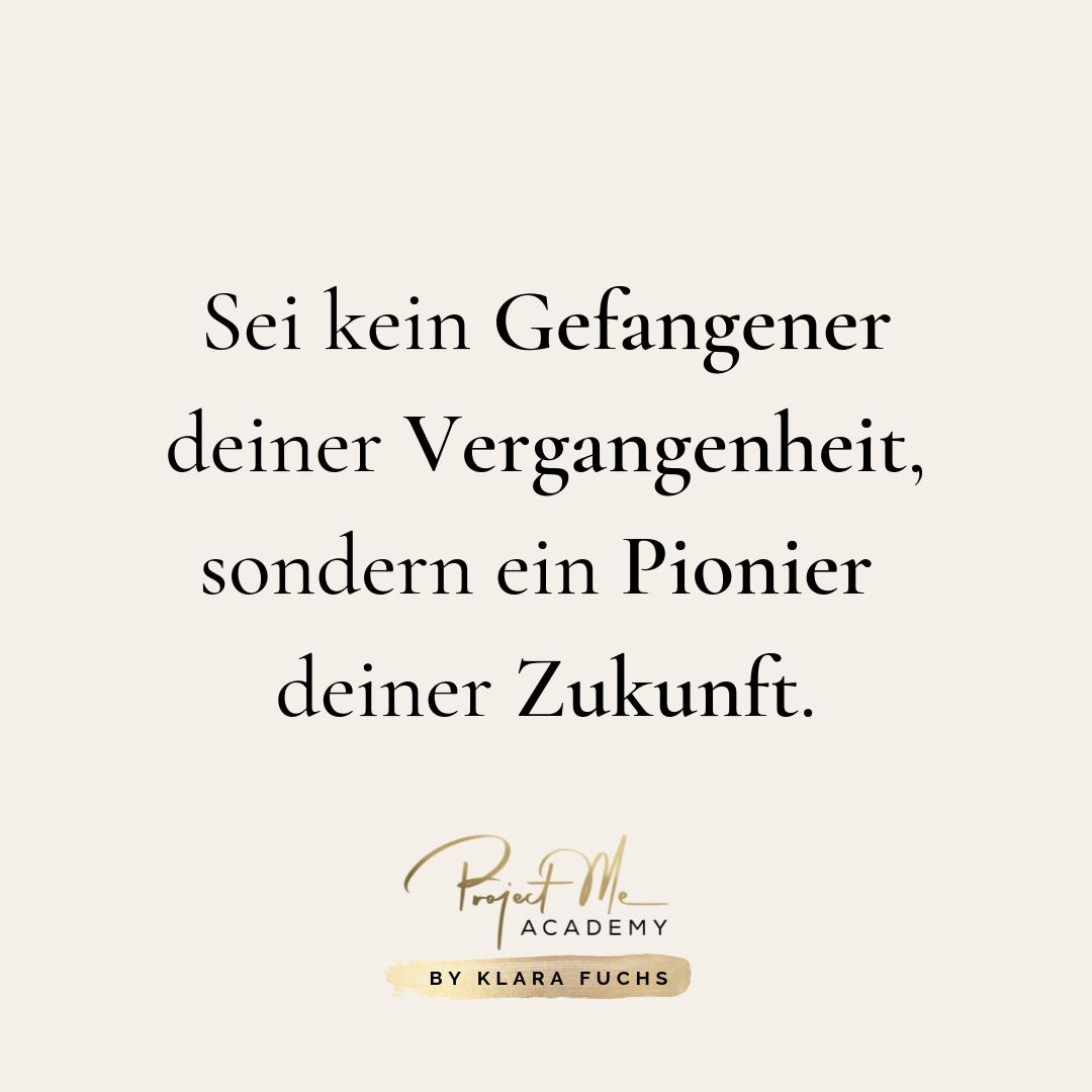 Zitat: Sei kein Gefangener deiner Vergangenheit, sondern ein Pionier deiner Zukunft