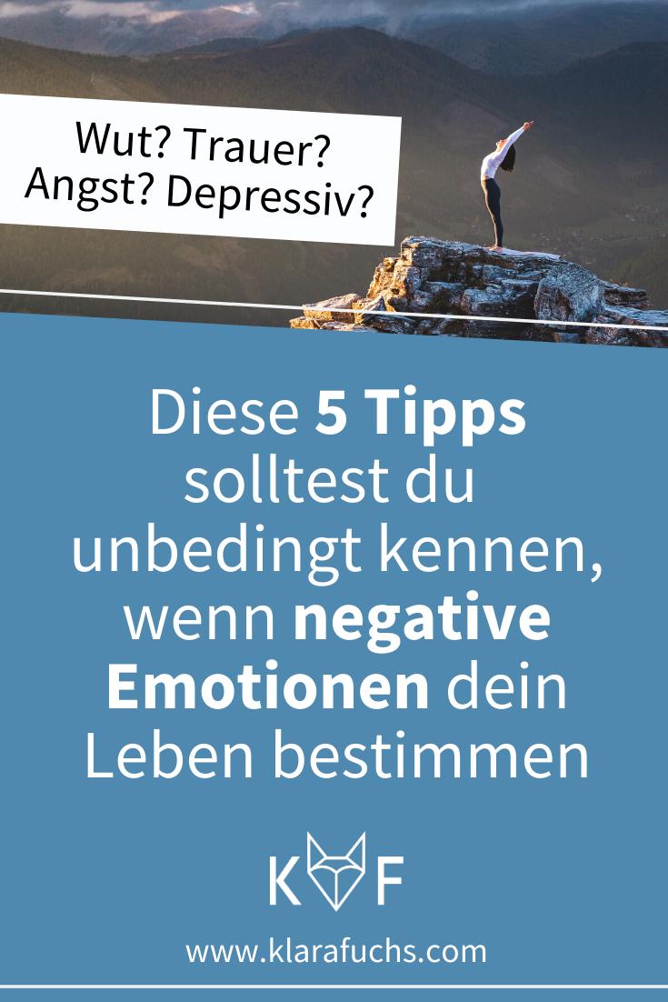 Wut? Trauer? Angst? Depressiv? Diese 5 Tipps solltest du unbedingt kennen, wenn negative Gefühle dein Leben bestimmen